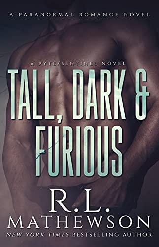Tall, Dark & Furious (A Pyte/Sentinel Novel Book 6)  R.L. Mathewson
