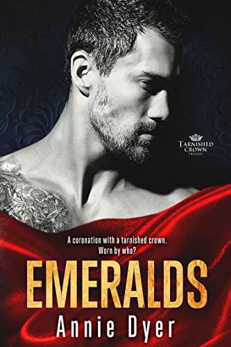 Emeralds (Tarnished Crowns Trilogy Book 3)  Annie Dyer