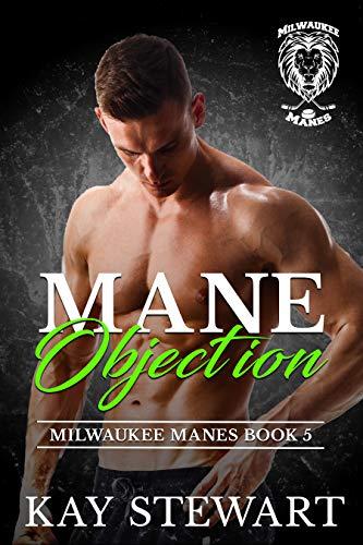 Mane Objection (Milwaukee Manes Book 5)  Kay Stewart