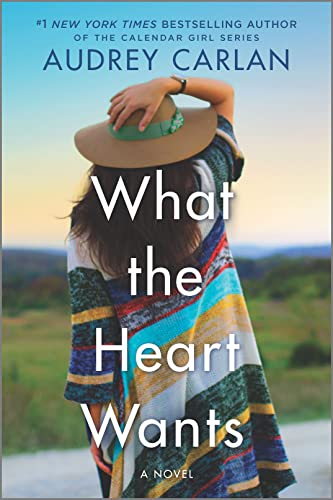 What the Heart Wants: A Novel (The Wish Series Book 1) Audrey Carlan