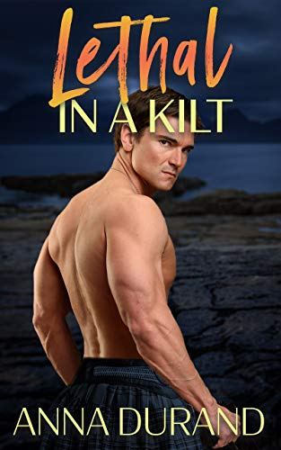 Lethal in a Kilt (Hot Scots Book 7)  Anna Durand