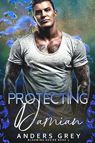 Protecting Damian (Blooming Desire Book 3) Anders Grey