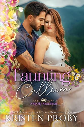 Taunting Callum: A Big Sky Royal Novel (The Big Sky Series Book 7) Kristen Proby