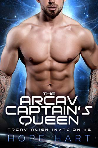 The Arcav Captain's Queen: Sci Fi Alien Romance Book 7 (Arcav Alien Invasion)  Hope Hart