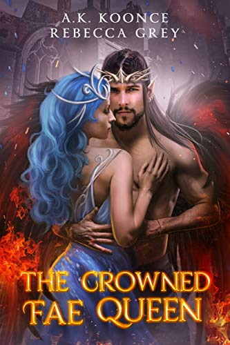 The Crowned Fae Queen: A Sexy Fantasy Romance Series (The Cursed Kingdoms Series Book 3)  A.K. Koonce and Rebecca Grey