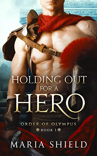 Holding Out For A Hero (Order of Olympus Book 1)  Maria Shield