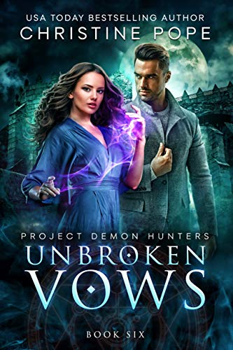 Unbroken Vows (Project Demon Hunters Book 6)  Christine Pope