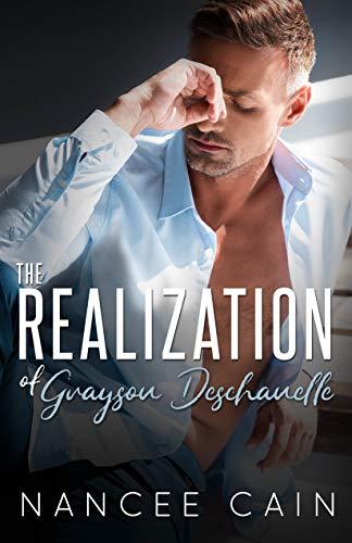 The Realization of Grayson Deschanelle (Pine Bluff Book 7)  Nancee Cain