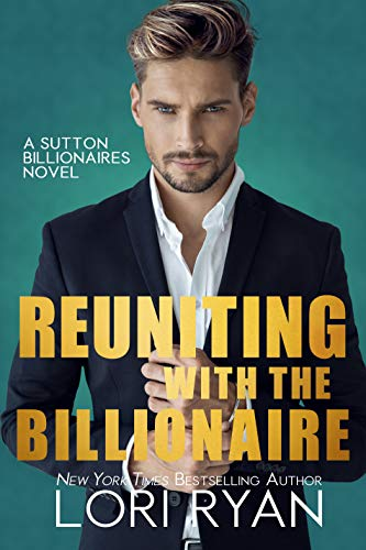 Reuniting with the Billionaire (The Sutton Billionaires Book 2)  Lori Ryan