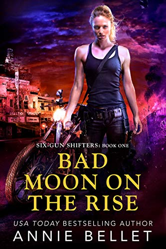 Bad Moon on the Rise (Six-Gun Shifters Book 1) Annie Bellet