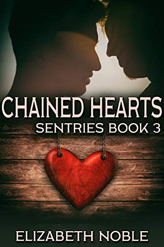 Chained Hearts (Sentries Book 3)  Elizabeth Noble