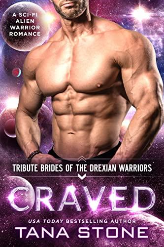 Craved: A Sci-Fi Alien Warrior Romance (Tribute Brides of the Drexian Warriors Book 8)  Tana Stone
