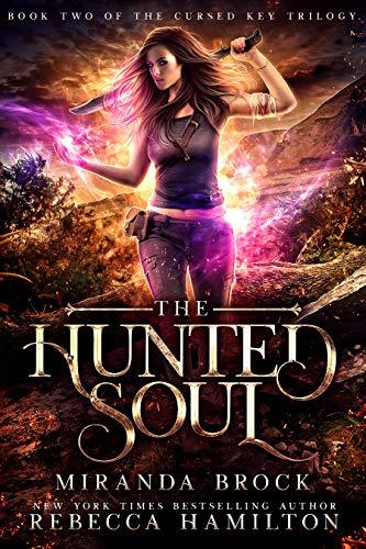 The Hunted Soul: A New Adult Urban Fantasy Romance Novel (The Cursed Key Trilogy Book 2)  Miranda Brock and Rebecca Hamilton