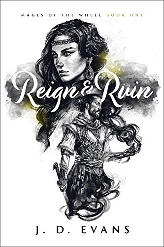 Reign & Ruin (Mages of the Wheel Book 1)  J. D. Evans