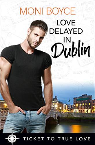 Love Delayed in Dublin (Ticket to True Love)  Moni Boyce
