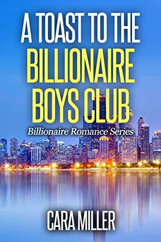 A Toast to the Billionaire Boys Club (Billionaire Romance Book 29) Cara Miller