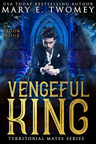 Vengeful King: A Paranormal Royal Romance (Territorial Mates Book 4)  Mary E. Twomey
