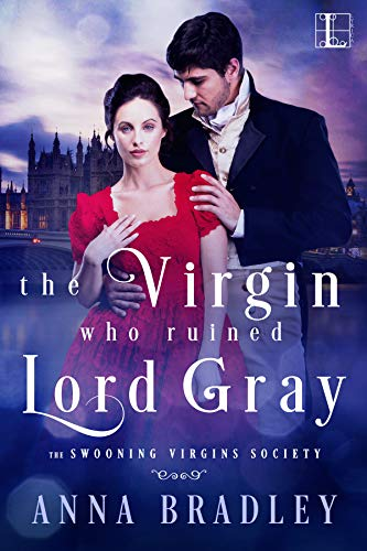 The Virgin Who Ruined Lord Gray (The Swooning Virgins Society Book 1) Anna Bradley