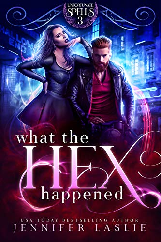 What the Hex Happened (Unfortunate Spells Book 3)  Jennifer Laslie