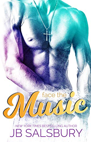 Face the Music (Love, Hate, Rock-n-Roll Book 3)  JB Salsbury