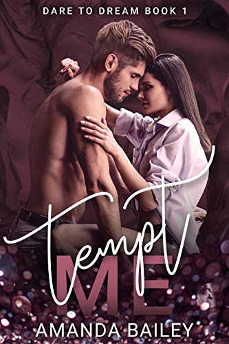 Tempt Me (Dare to Dream Book 1) Amanda Bailey