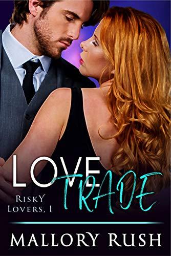 Love Trade (Risky Lovers, Book 1) Mallory Rush