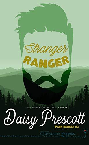 Stranger Ranger: An Opposites Attract Romance (Park Ranger Book 2)  Smartypants Romance and Daisy Prescott
