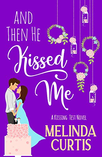 And Then He Kissed Me: A Laugh Out Loud Romantic Comedy About Billionaires (The Kissing Test Book 2)  Melinda Curtis
