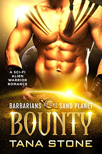 Bounty: A Sc-Fi Alien Warrior Romance (Barbarians of the Sand Planet Book 1)  Tana Stone
