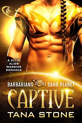Captive: A Sci-Fi Alien Warrior Romance (Barbarians of the Sand Planet Book 2)  Tana Stone