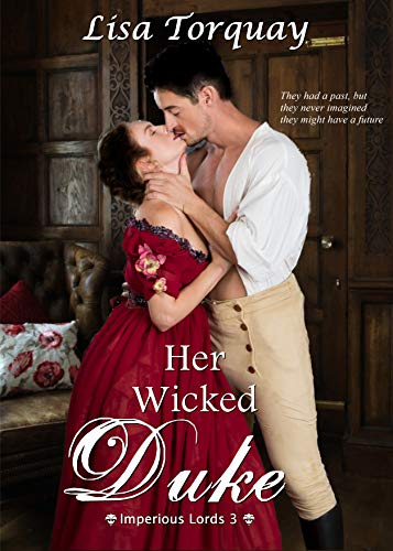 Her Wicked Duke: Imperious Lords 3 Lisa Torquay