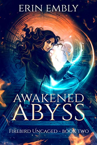 Awakened Abyss (Firebird Uncaged Book 2)  Erin Embly