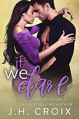 If We Dare (Swoon Series Book 6)  J.H. Croix