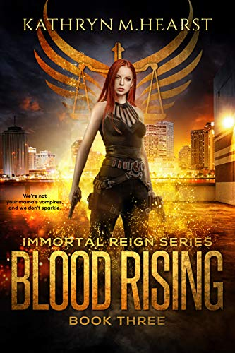 Blood Rising (Immortal Reign Series Book 3) Kathryn M. Hearst