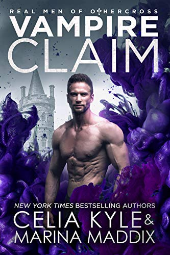 Vampire Claim: Paranormal Romance (Real Men of Othercross Book 2) Celia Kyle and Marina Maddix