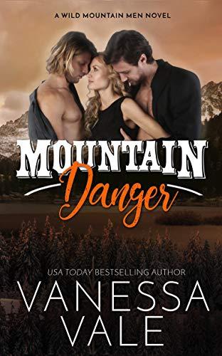 Mountain Danger (Wild Mountain Men Book 4)  Vanessa Vale