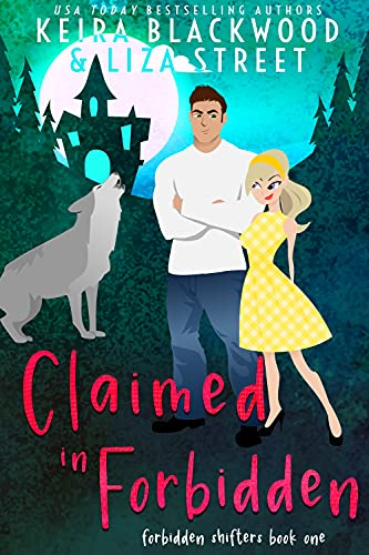 Claimed in Forbidden: A Wolf Shifter Romance (Alphas & Alchemy: Fierce Mates Book 1)  Keira Blackwood and Liza Street