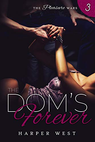 The Dom's Forever (The Pleasure Wars Book 3)  Harper West
