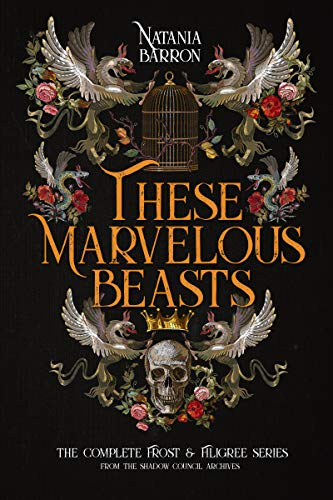These Marvelous Beasts: The Complete Frost & Filigree Series Natania Barron