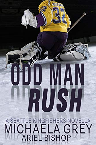 Odd Man Rush: A Seattle Kingfishers Novella  Michaela Grey and Ariel Bishop
