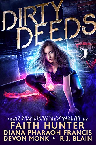 Dirty Deeds: An Urban Fantasy Collection R.J. Blain , Faith Hunter , et al.