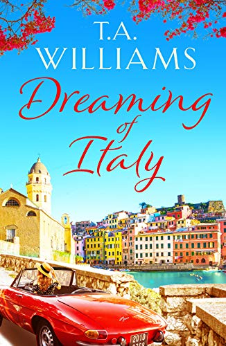 Dreaming of Italy: A stunning and heartwarming holiday romance  T.A. Williams
