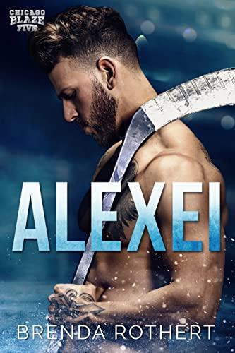 Alexei: A Chicago Blaze Hockey Romance  Brenda Rothert