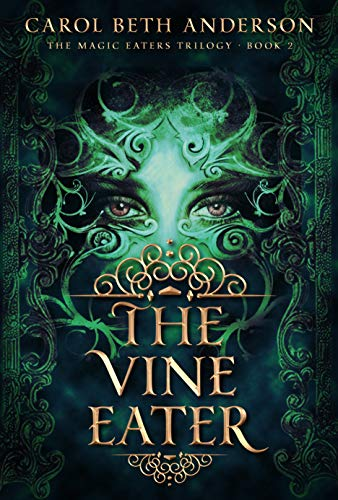 The Vine Eater (The Magic Eaters Trilogy Book 2) Carol Beth Anderson