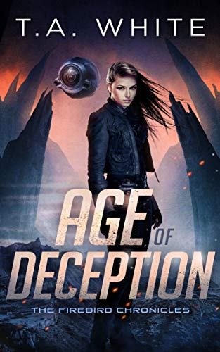 Age of Deception (The Firebird Chronicles Book 2) T.A. White