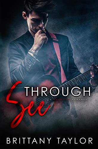 See Through: A Rockstar Romance  Brittany Taylor
