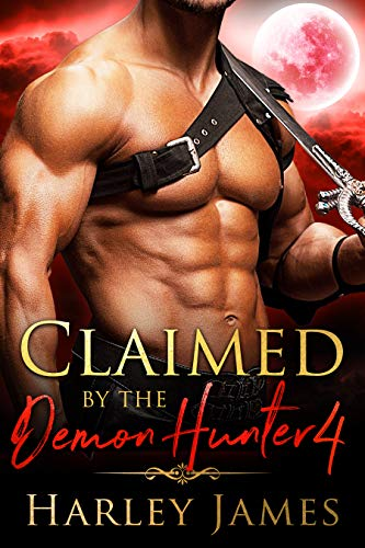 Claimed by the Demon Hunter 4 (Guardians of Humanity)  Harley James