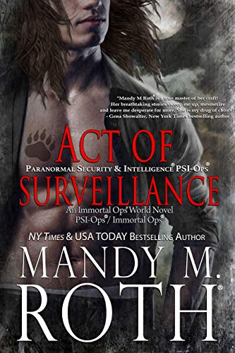 Act of Surveillance: Paranormal Security and Intelligence® an Immortal Ops® World Novel (PSI-Ops/Immortal Ops Book 7) Mandy M Roth