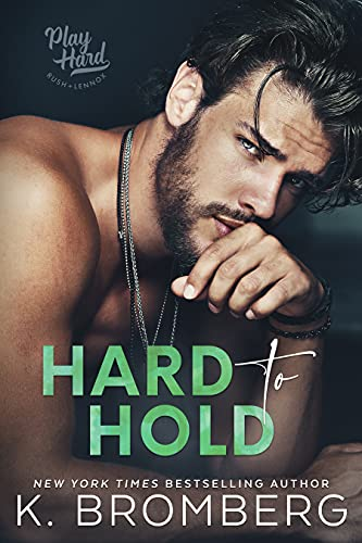 Hard to Hold (The Play Hard Series Book 2) K. Bromberg