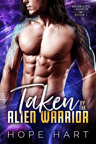 Taken by the Alien Warrior: A Sci Fi Alien Romance (Warriors of Agron Book 1)  Hope Hart